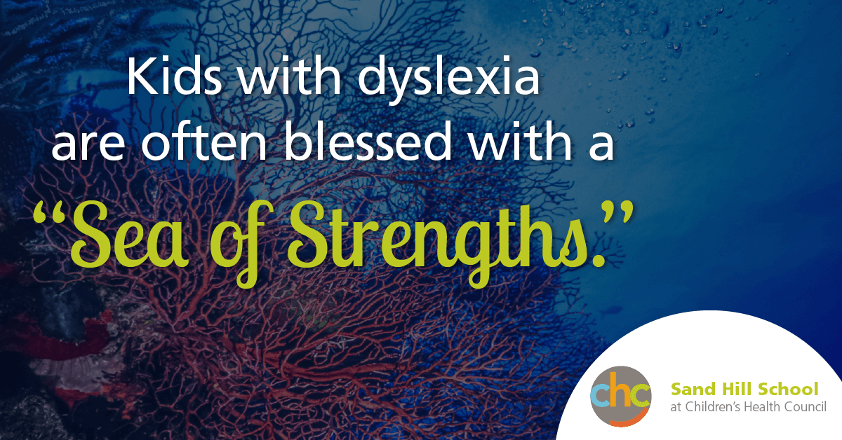 Kids with dyslexia are often blessed with a sea of strengths Sand Hill School
