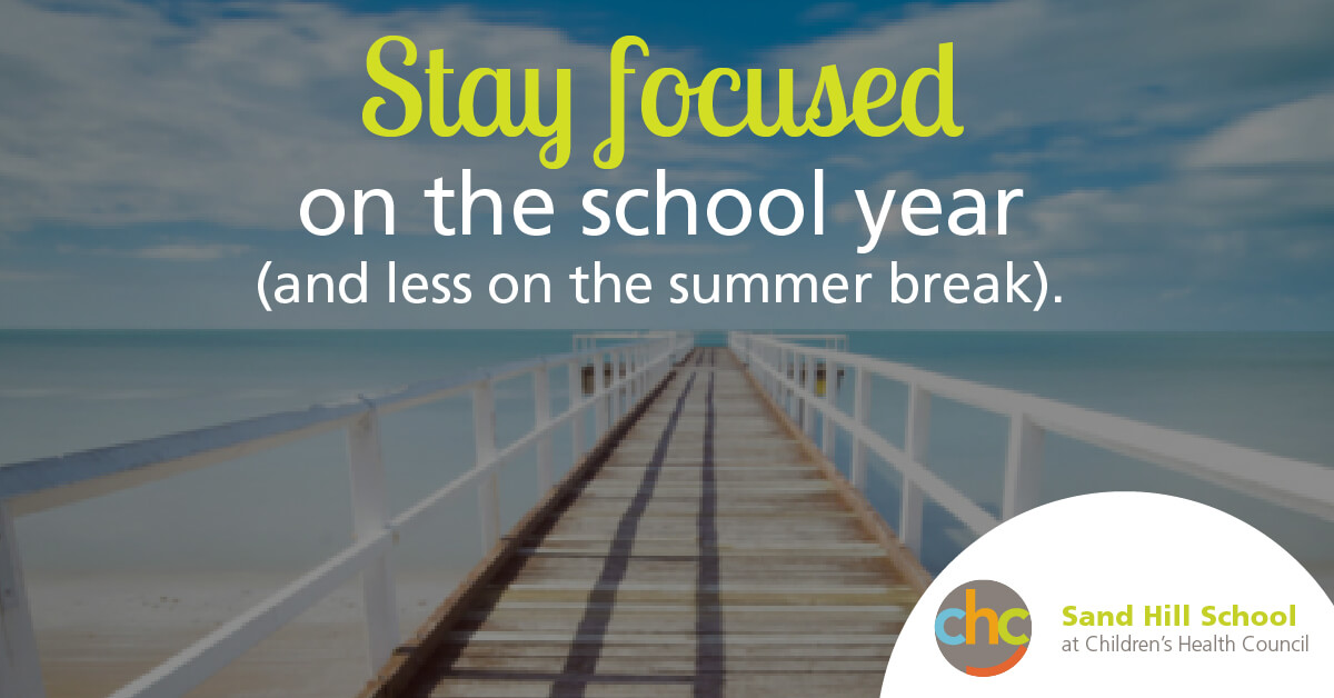 Stay focused on the school year and less on summer break. Sand Hill School at Children's Health Council