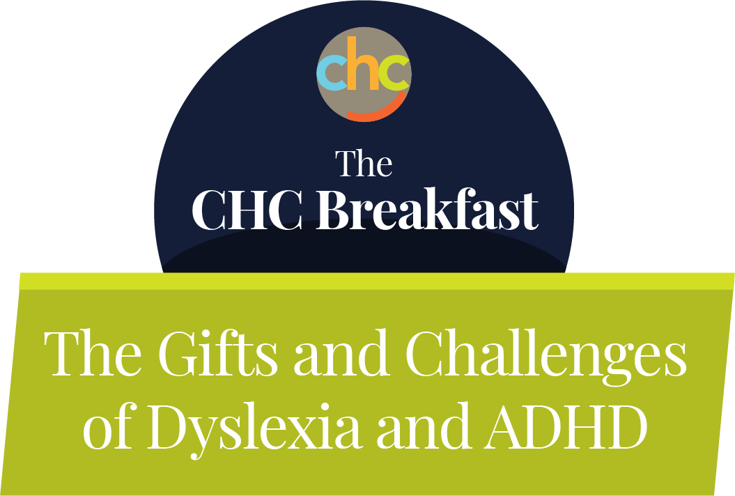 The CHC Breakfast: The Gifts and Challenges of Dyslexia and ADHD