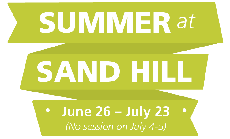 Summer at Sand Hill: June 26 - July 23